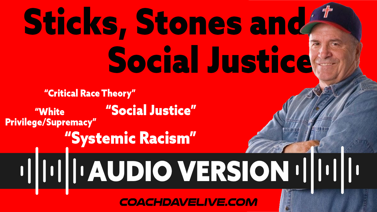 Coach Dave LIVE   6-22-2021    STICKS, STONES, AND SOCIAL JUSTICE - AUDIO ONLY