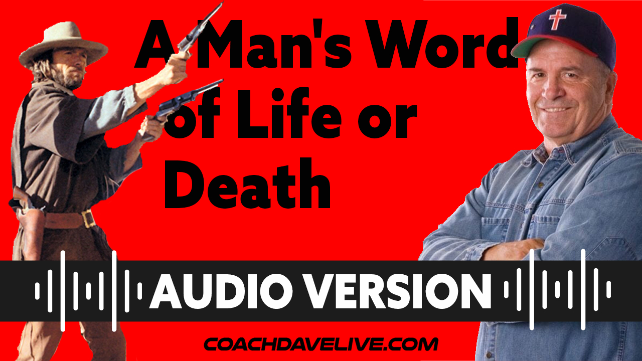 Coach Dave LIVE   6-25-2021   A Man's Word of Life or Death - Audio Only