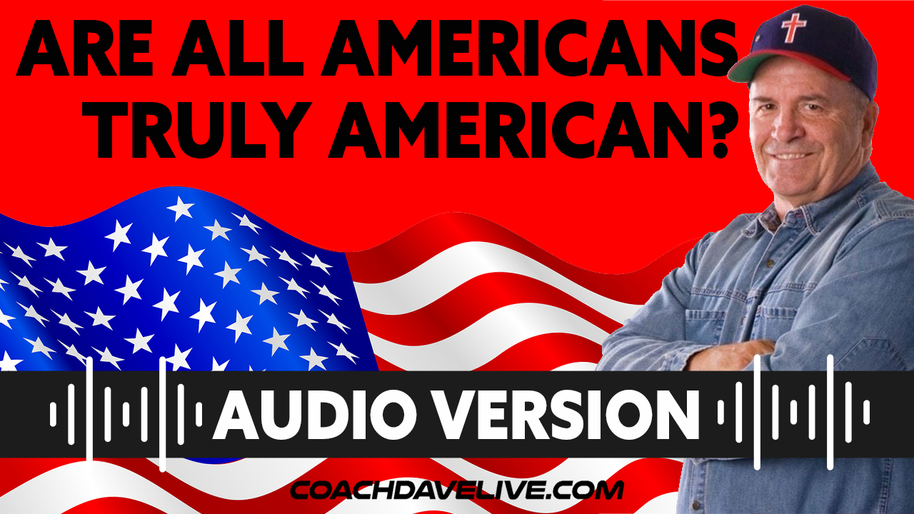 Coach Dave LIVE | 7-1-2021 | ARE ALL AMERICANS TRULY AMERICAN? - AUDIO ONLY