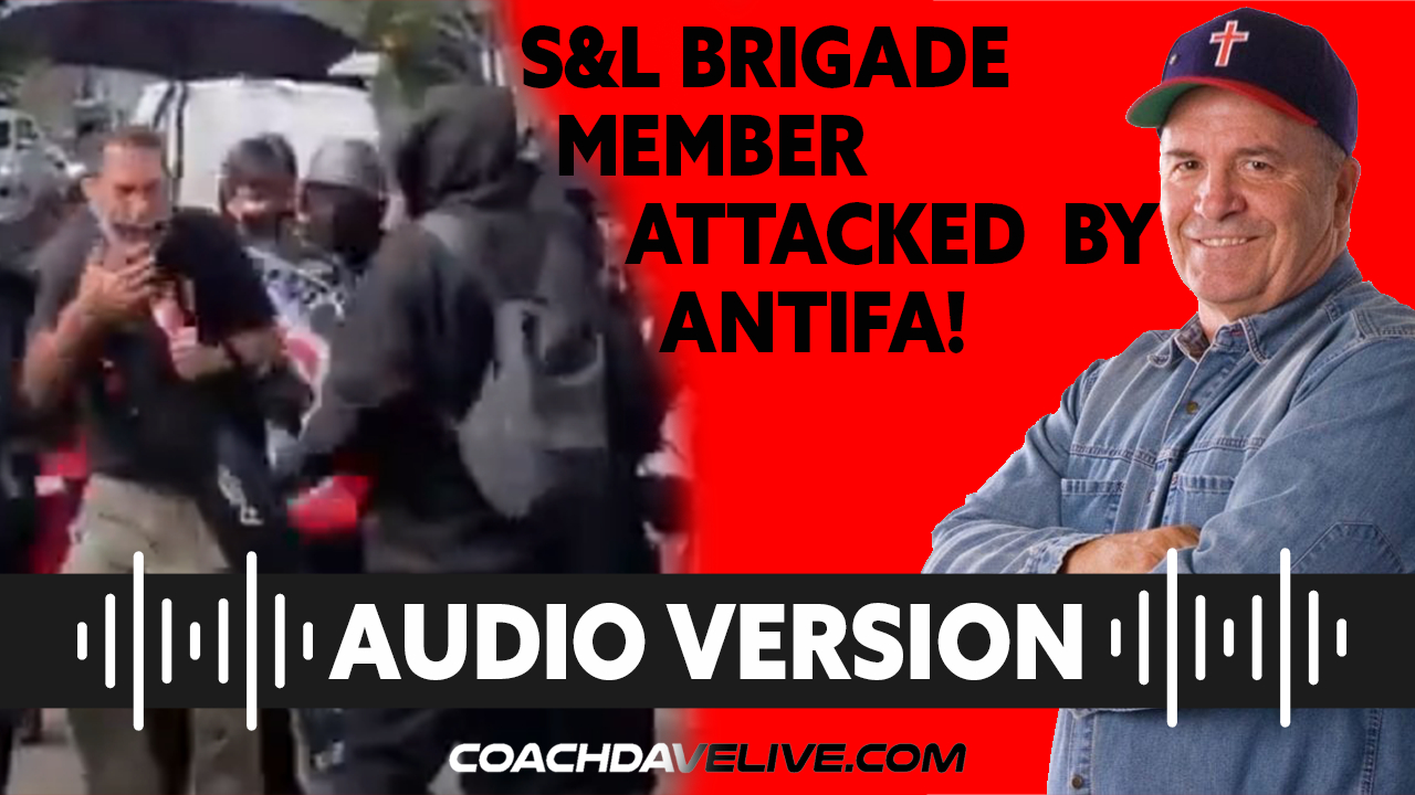 Coach Dave LIVE | 7-5-2021 | S&L BRIGADE MEMBER ATTACKED BY ANTIFA! - AUDIO ONLY