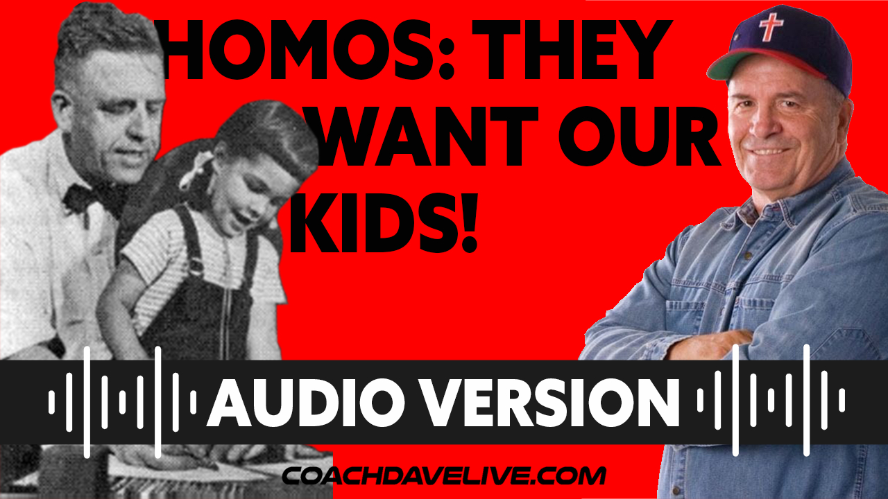 Coach Dave LIVE | 7-8-2021 | HOMOS: THEY WANT OUR KIDS! - AUDIO ONLY