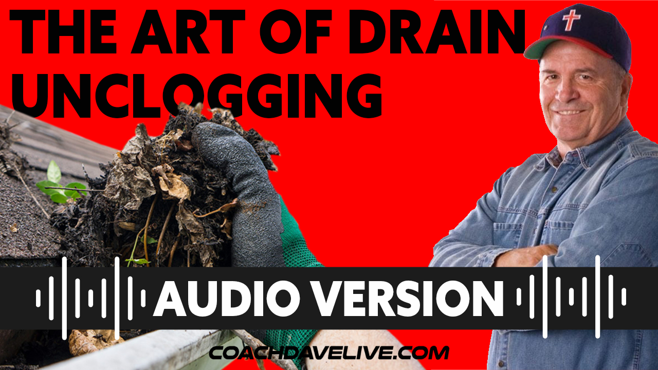 Coach Dave LIVE | 7-9-2021 | THE ART OF DRAIN UNCLOGGING - AUDIO ONLY