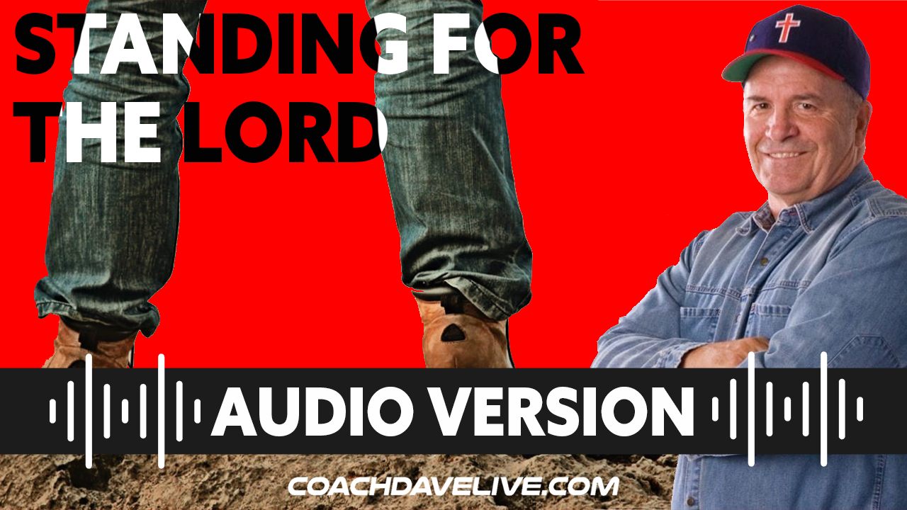 Coach Dave LIVE | 7-12-2021 | STANDING FOR THE LORD - AUDIO ONLY