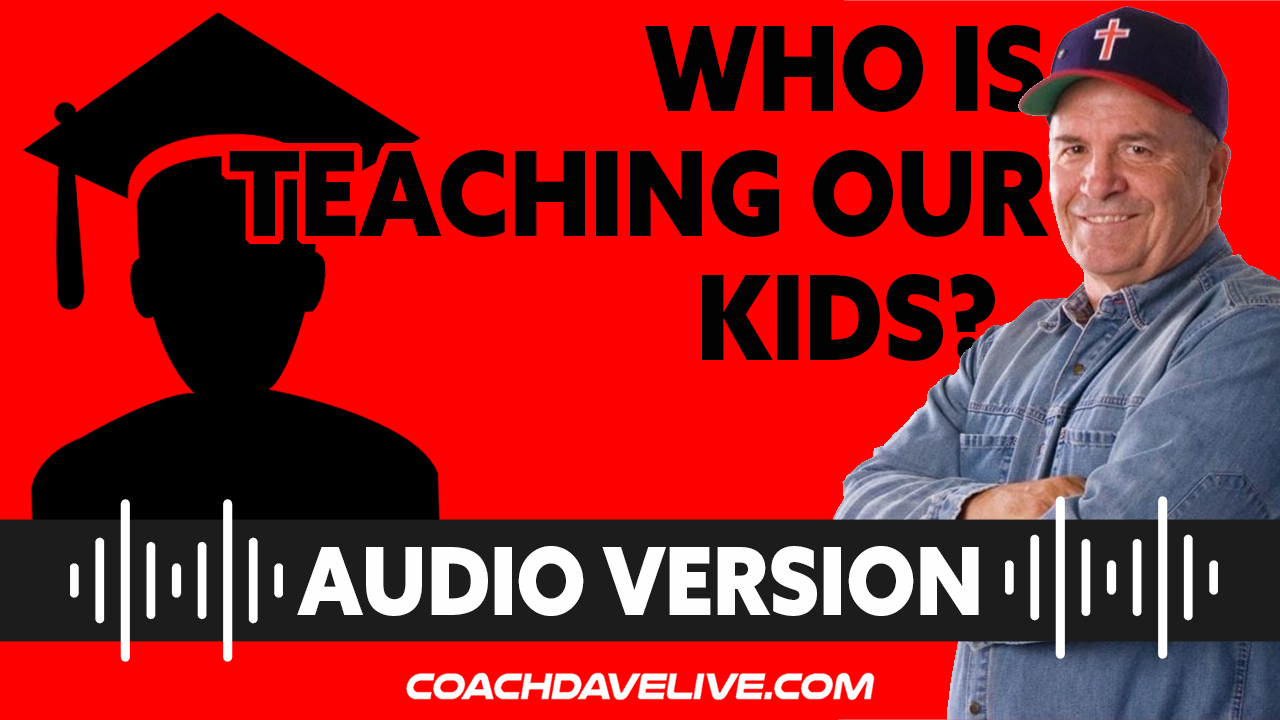Coach Dave LIVE | 7-13-2021 | WHO IS TEACHING OUR KIDS? - AUDIO ONLY