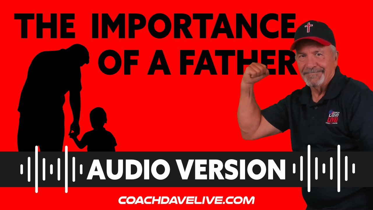 Coach Dave LIVE | 7-14-2021 | THE IMPORTANCE OF A FATHER - AUDIO ONLY