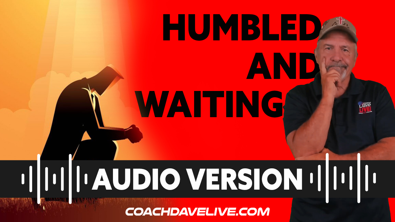 Coach Dave LIVE | 7-15-2021 | HUMBLY WAITING - AUDIO ONLY