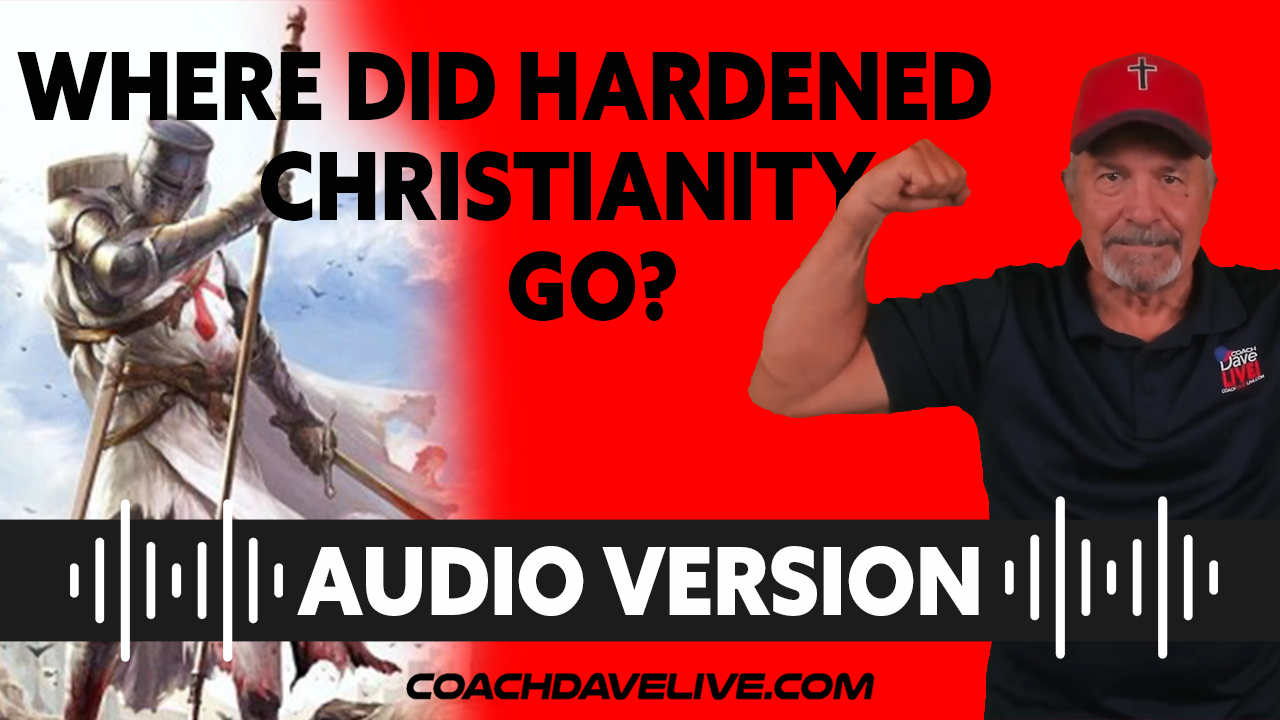 Coach Dave LIVE | 7-16-2021 | WHERE DID HARDENED CHRISTIANITY GO? - AUDIO ONLY