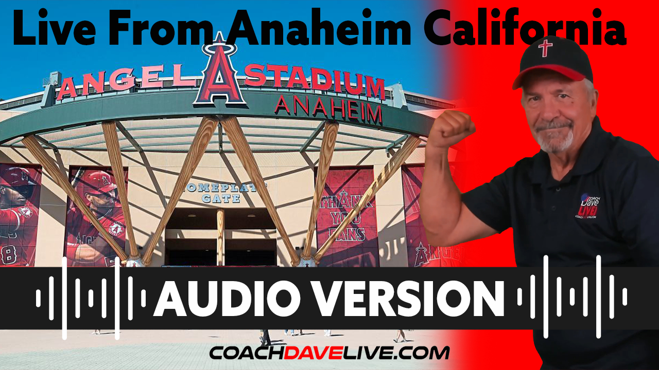 Coach Dave LIVE | 7-19-2021 | LIVE FROM ANNAHEIM, CA - AUDIO ONLY