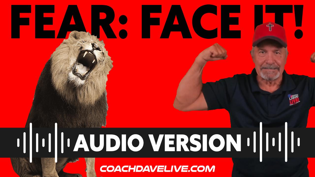 Coach Dave LIVE | 7-20-2021 | FEAR: FACE IT! - AUDIO ONLY