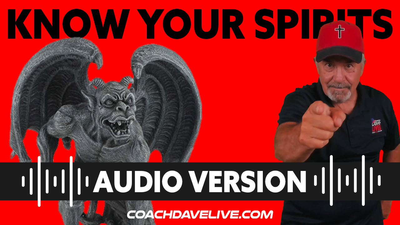 Coach Dave LIVE   7-21-2021   KNOW YOUR SPIRITS - AUDIO ONLY