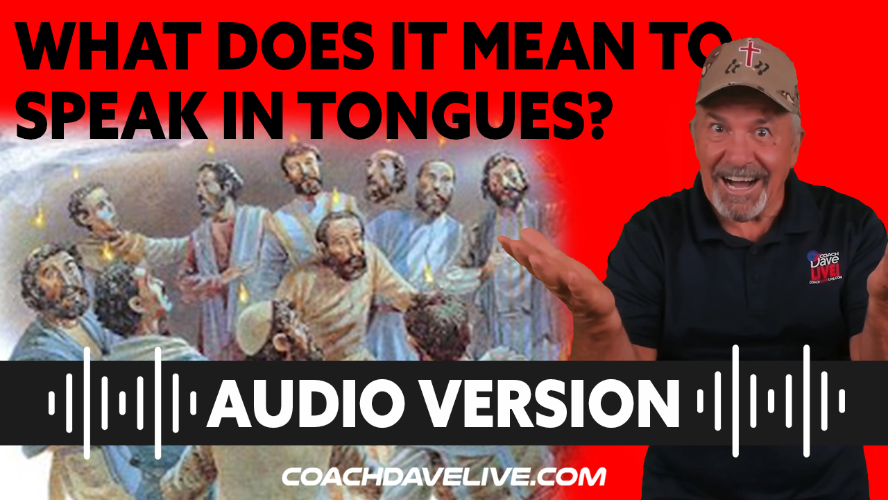Coach Dave LIVE   7-28-2021   WHAT DOES IT MEAN TO SPEAK IN TONGUES? - AUDIO ONLY