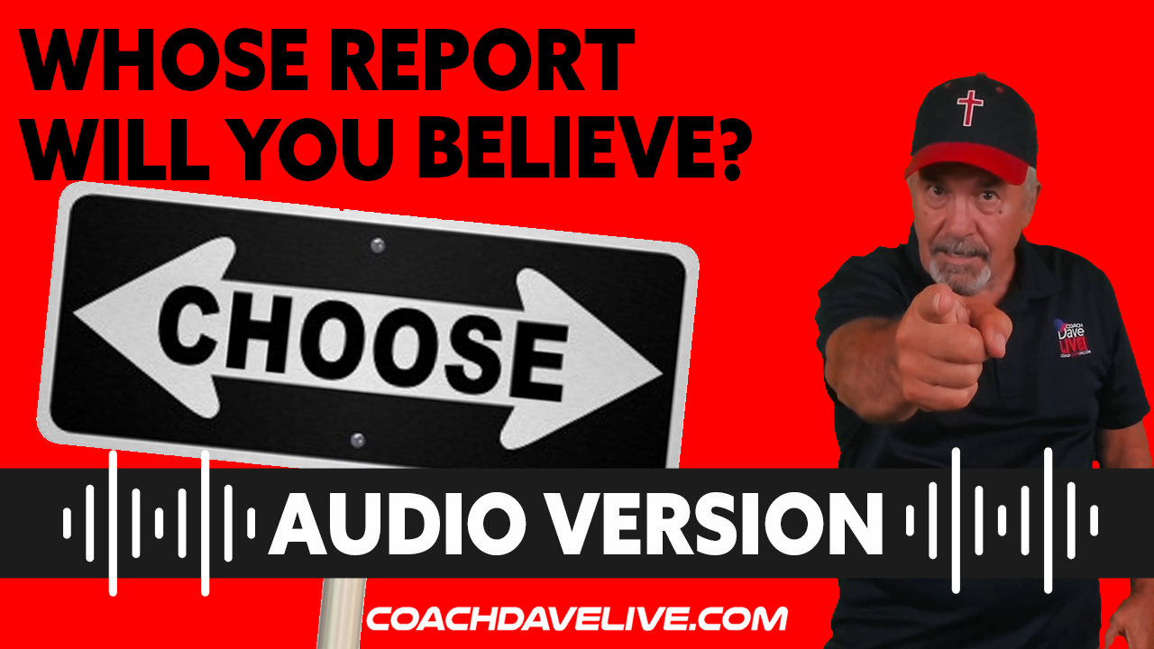 Coach Dave LIVE | 7-29-2021 | WHOSE REPORT WILL YOU BELIEVE? - AUDIO ONLY
