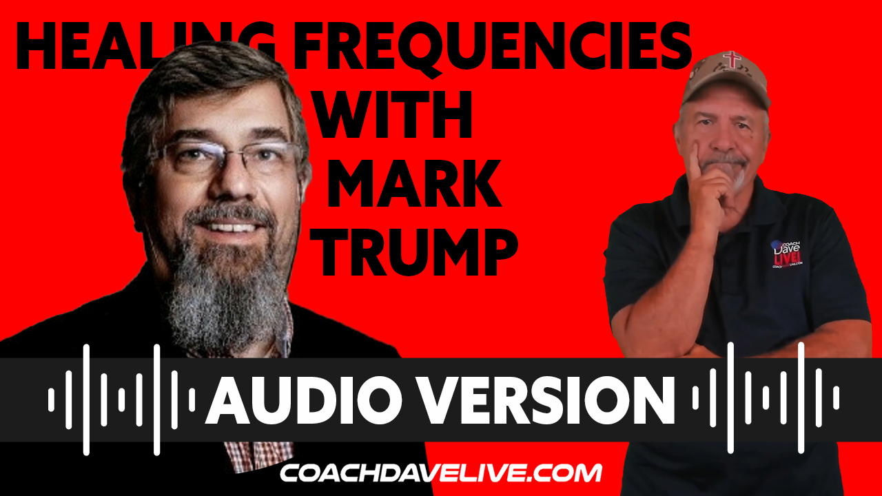 Coach Dave LIVE   7-30-2021   HEALING FREQUENCIES WITH MARK TRUMP - AUDIO ONLY