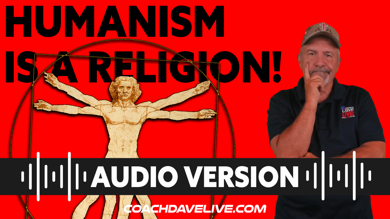 Coach Dave LIVE | 8-4-2021 | HUMANISM IS A RELIGION! - AUDIO ONLY