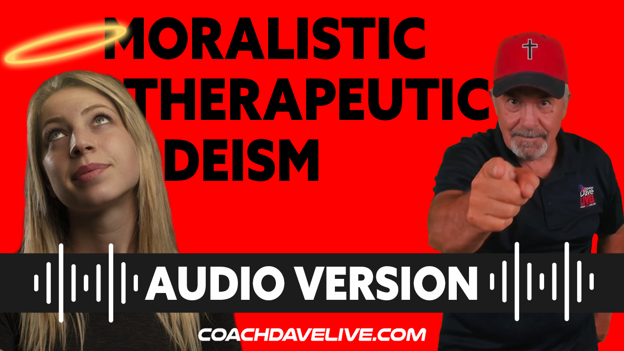 Coach Dave LIVE | 8-5-2021 | MORALISTIC THERAPEUTIC DEISM - AUDIO ONLY