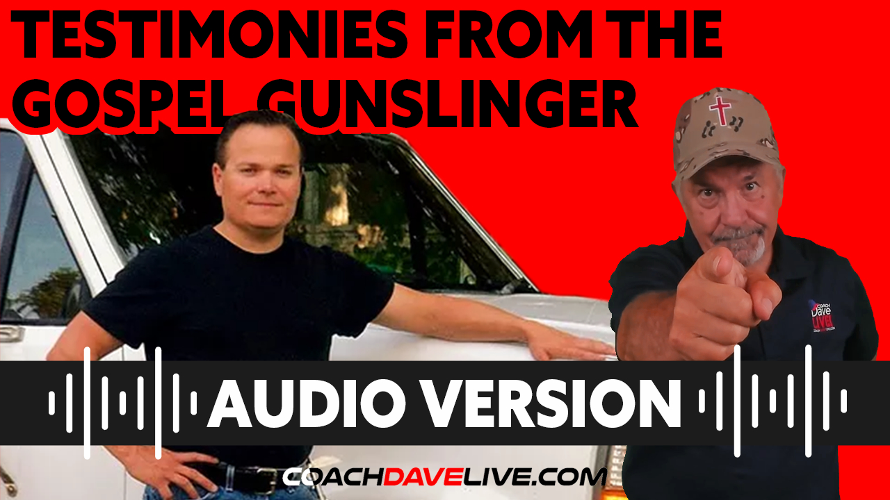 Coach Dave LIVE   8-12-2021   TESTIMONIES FROM THE THE GOSPEL GUNSLINGER - AUDIO ONLY