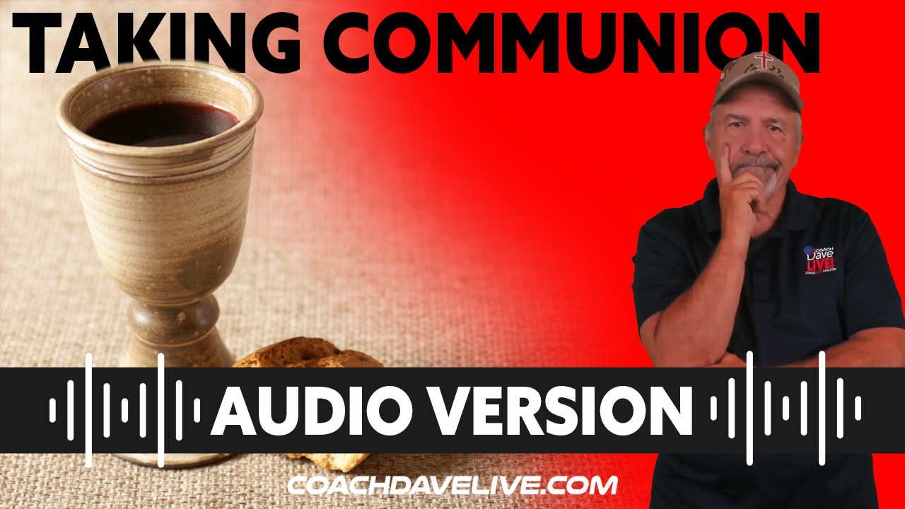 Coach Dave LIVE | 8-13-2021 | TAKING COMMUNION - AUDIO ONLY