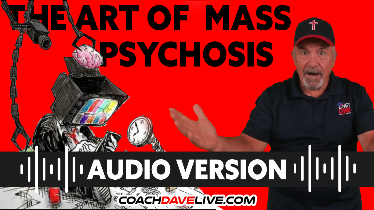 Coach Dave LIVE | 8-17-2021 | THE ART OF MASS PSYCHOSIS - AUDIO ONLY