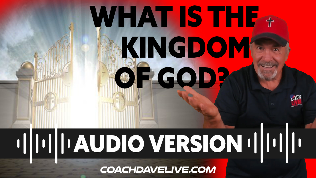 Coach Dave LIVE   8-24-2021   What is the Kingdom of God?   Audio Only