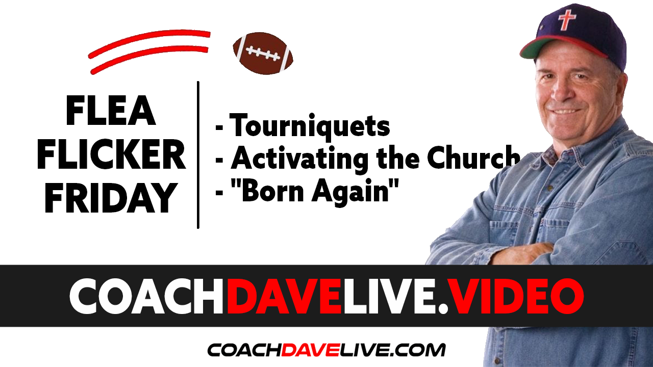 Coach Dave LIVE | 6-18-2021 | FFF: TOURNIQUETS, ACTIVATING THE CHURCH, AND BORN AGAIN