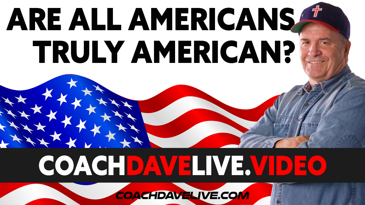 Coach Dave LIVE | 7-1-2021 | ARE ALL AMERICANS TRULY AMERICAN?