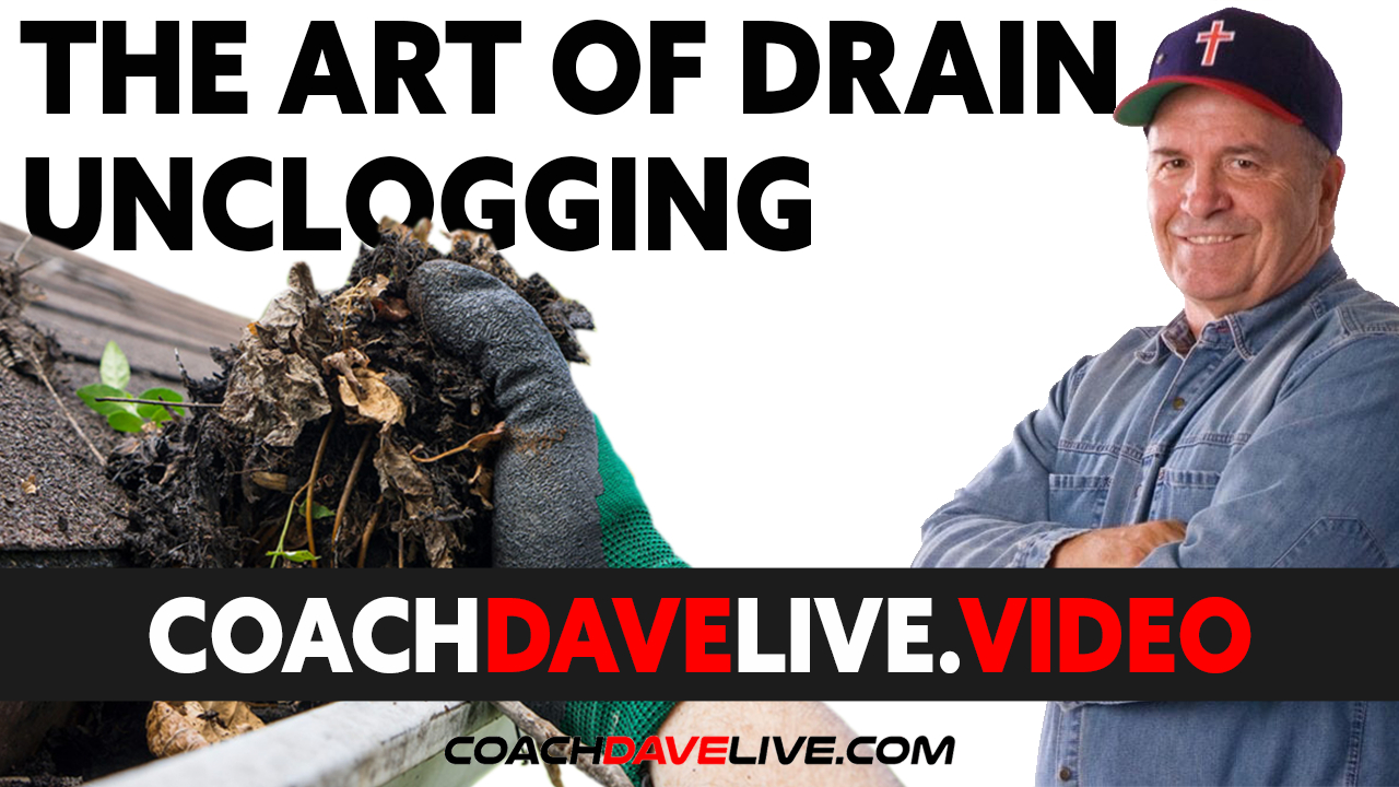 Coach Dave LIVE | 7-9-2021 | THE ART OF DRAIN UNCLOGGING