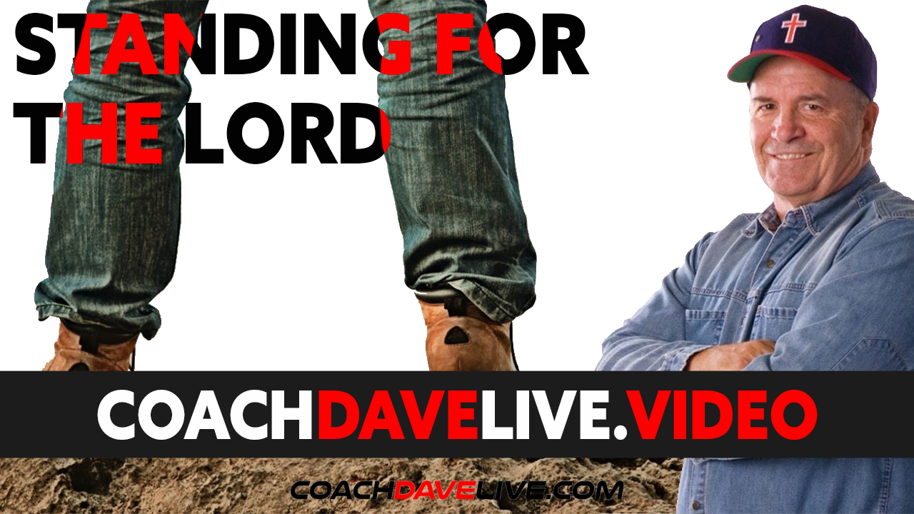 Coach Dave LIVE | 7-12-2021 | STANDING FOR THE LORD