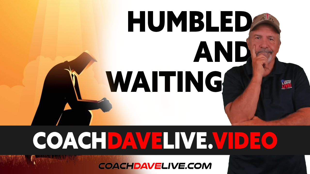 Coach Dave LIVE | 7-15-2021 | HUMBLY WAITING