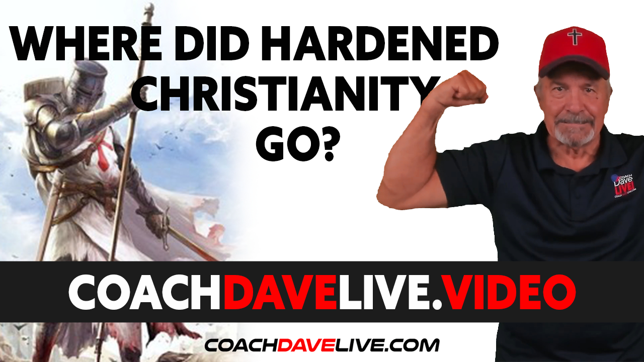 Coach Dave LIVE | 7-16-2021 | WHERE DID HARDENED CHRISTIANITY GO?