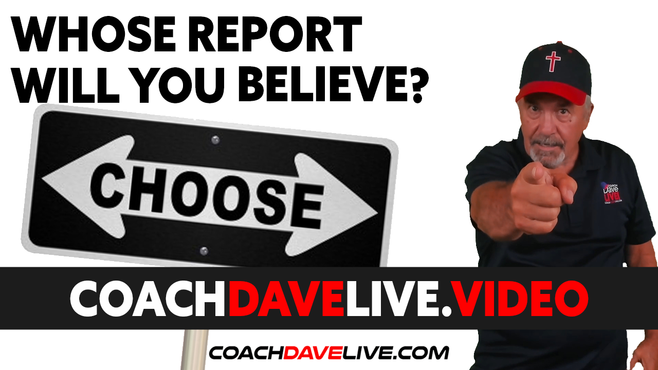 Coach Dave LIVE | 7-29-2021 | WHOSE REPORT WILL YOU BELIEVE?