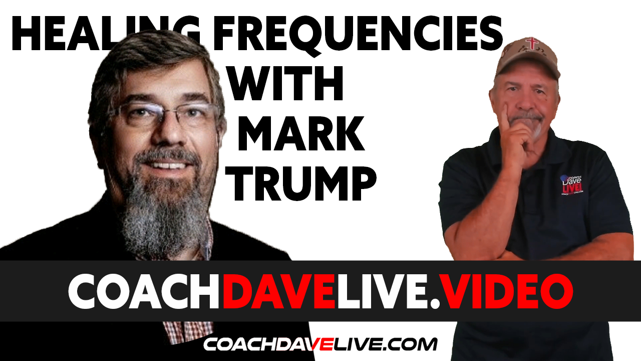 Coach Dave LIVE   7-30-2021   HEALING FREQUENCIES WITH MARK TRUMP