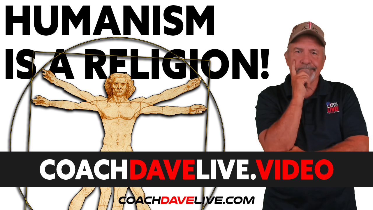 Coach Dave LIVE | 8-4-2021 | HUMANISM IS A RELIGION!