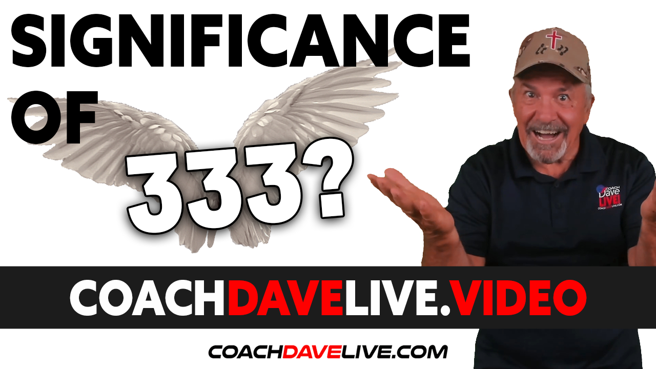 Coach Dave LIVE   8-11-2021   SIGNIFICANCE OF 333?