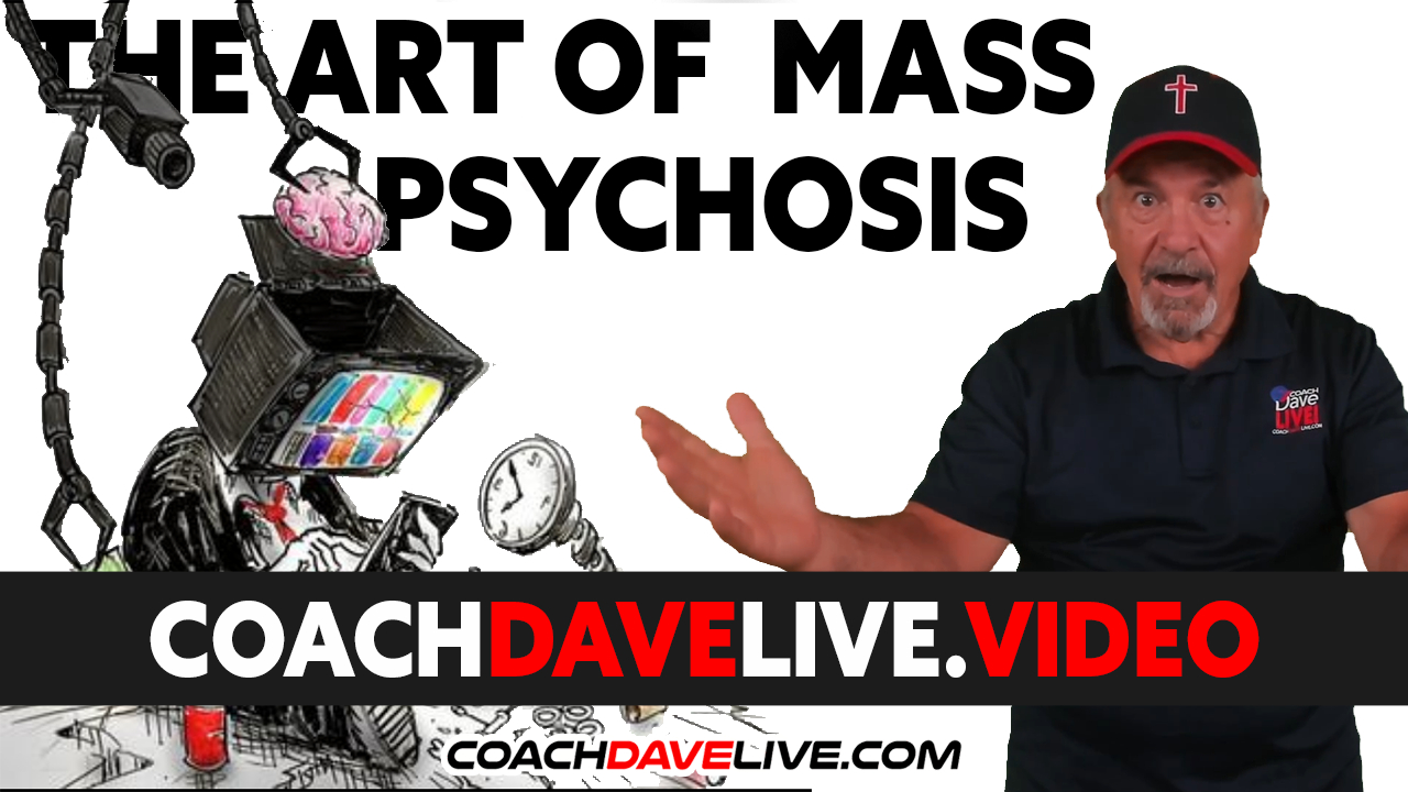 Coach Dave LIVE | 8-17-2021 | THE ART OF MASS PSYCHOSIS