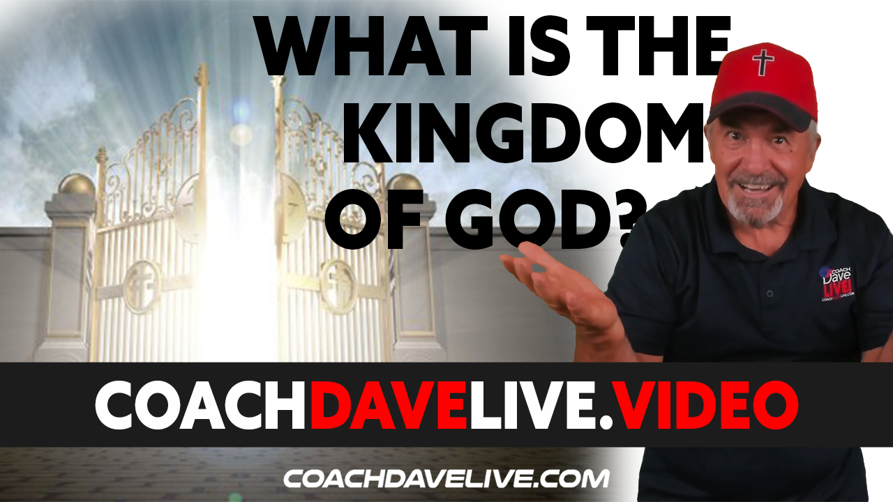 Coach Dave LIVE | 8-24-2021 | What is the Kingdom of God?