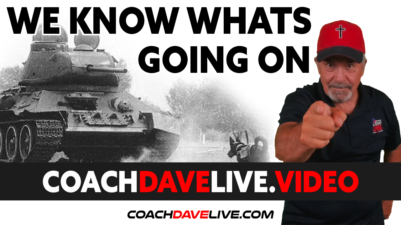 Coach Dave LIVE   8-25-2021   WE KNOW WHAT'S GOING ON!